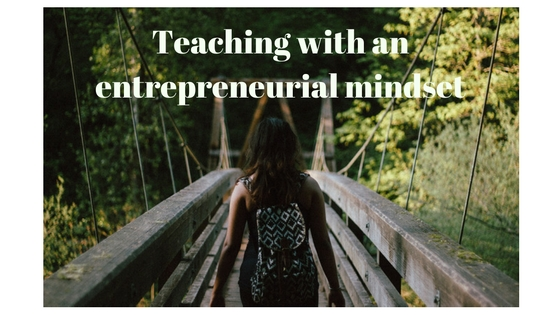 Teacher Entrepreneurs – An Inspiration plus four effective tools to sharpen your entrepreneurial mindset.